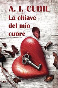 La chiave del mio cuore - A.I. Cudil
