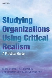 Studying Organizations Using Critical Realism: A Practical Guide