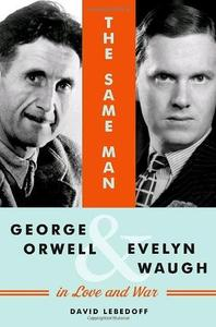 The Same Man: George Orwell and Evelyn Waugh in Love and War (Repost)