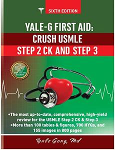 Yale-G First Aid: Crush USMLE Step 2 CK and Step 3 (6th Edition)