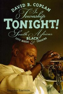 In Township Tonight!: South Africa's Black City Music and Theatre, Second Edition