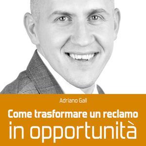 «Come trasformare un reclamo in opportunità» by Adriano Gall