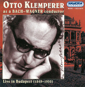 Otto Klemperer - Otto Klemperer as a Bach-Wagner conductor: Live in Budapest 1948-1950 (2003) [Re-Up]