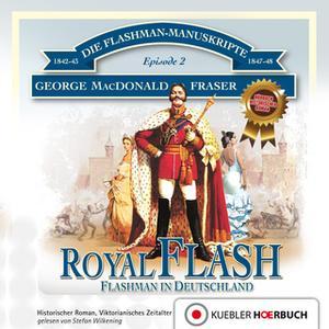 «Die Flashman-Manuskripte - Episode 2: Royal Flash» by George MacDonald Fraser