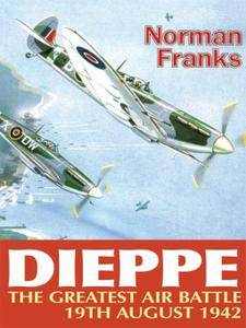 Dieppe: The Greatest Air Battle, 19th August 1942