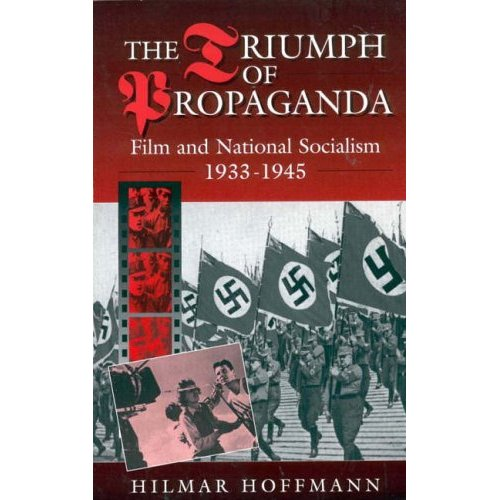 H. Hoffmann - The Triumph of Propaganda - Film and National Socialism 1933-1945