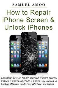 How to Repair iPhone Screen & Unlock iPhones: Learning how to repair cracked iPhone screen, unlock iPhones
