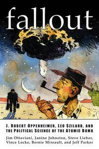 Fallout: J. Robert Oppenheimer, Leo Szilard, and the Political Science of the Atomic Bomb (2001)