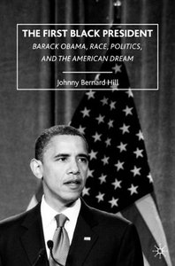 The First Black President: Barack Obama, Race, Politics, and the American Dream