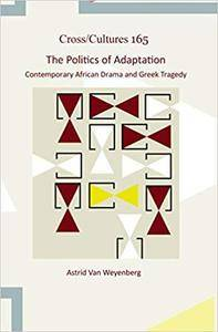 The Politics of Adaptation: Contemporary African Drama and Greek Tragedy