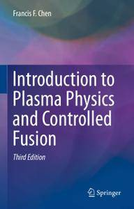 Introduction to Plasma Physics and Controlled Fusion, Third Edition