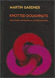 Knotted Doughnuts and Other Mathematical Entertainments
