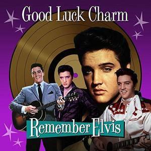 Elvis Presley - Good Luck Charm (Remember Elvis) (2017)