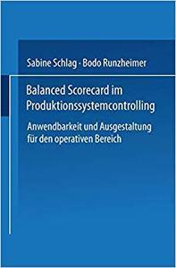Balanced Scorecard im Produktionssystemcontrolling: Anwendbarkeit und Ausgestaltung für den operativen Bereich