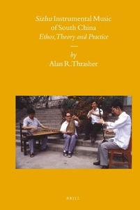 Sizhu Instrumental Music of South China: Ethos, Theory and Practice