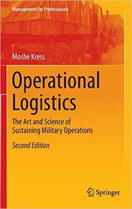 Operational Logistics: The Art and Science of Sustaining Military Operations (2nd edition) (Repost)