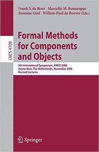 Formal Methods for Components and Objects: 5th International Symposium, FMCO 2006, Amsterdam, Netherlands, November 7-10,2006,