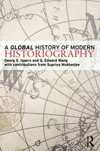 """George G. Iggers, Q. Edward Wang, """"A Global History of Modern Historiography"""" (repost)"""