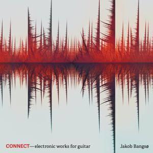 Jakob Bangsø - Connect – Electronic Works for Guitar (2018)