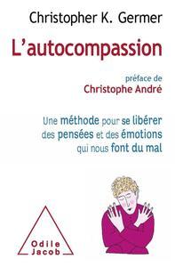"""Christopher K. Germer, """"L'autocompassion: Une méthode pour se libérer des pensées et des émotions qui nous font du mal"""""""