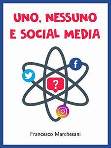 Uno, nessuno e Social Media