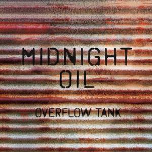Midnight Oil - Overflow Tank (2017)