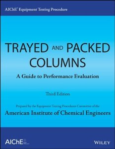 AIChE Equipment Testing Procedure - Trayed and Packed Columns: A Guide to Performance Evaluation, 3 edition