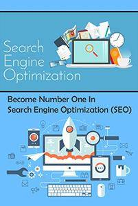 Become Number One In Search Engine Optimization (SEO): How To Rank Number One On Google