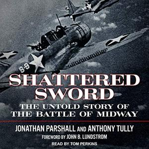Shattered Sword: The Untold Story of the Battle of Midway [Audiobook]