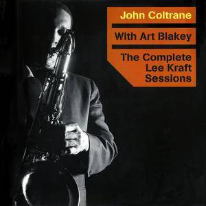 John Coltrane with Art Blakey - The Complete Lee Kraft Sessions (1957) {Lone Hill Jazz LHJ10154 rel 2004}