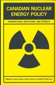 Canadian Nuclear Energy Policy: Changing Ideas, Institutions, and Interests