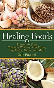 Healing Foods: Prevent and Treat Common Illnesses with Fruits, Vegetables, Herbs, and More (Repost)