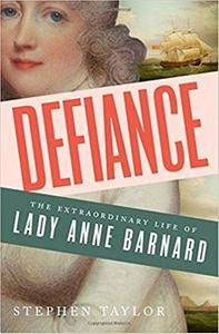 Defiance: The Extraordinary Life of Lady Anne Barnard