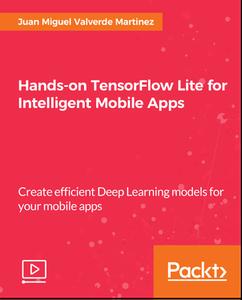 Hands-on TensorFlow Lite for Intelligent Mobile Apps