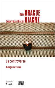 """Rémi Brague, Souleymane Bachir Diagne, """"La controverse : Dialogue sur l'islam"""""""