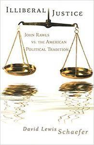 Illiberal Justice: John Rawls vs. the American Political Tradition