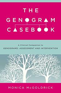 The Genogram Casebook: A Clinical Companion to Genograms: Assessment and Intervention (Repost)