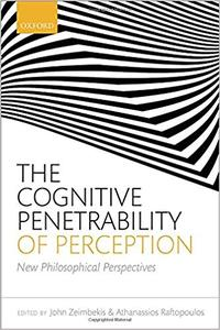 The Cognitive Penetrability of Perception: New Philosophical Perspectives, True PDF