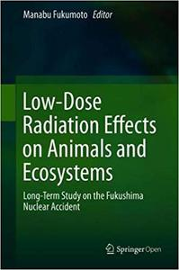 Low-Dose Radiation Effects on Animals and Ecosystems: Long-Term Study on the Fukushima Nuclear Accident