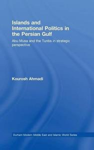 Islands and International Politics in the Persian Gulf: The Abu Musa and Tunbs in Strategic Context