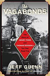The Vagabonds: The Story of Henry Ford and Thomas Edison's Ten-Year Road Trip