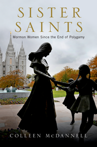 Sister Saints : Mormon Women Since the End of Polygamy