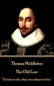 «The Old Law» by Thomas Middleton,William Rowley