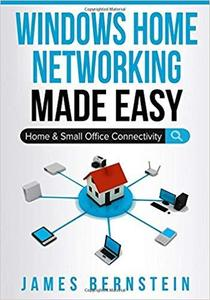 Windows Home Networking Made Easy: Home and Small Office Connectivity