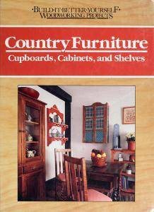 Country Furniture: Cupboards, Cabinets, and Shelves (Build It Better Yourself Woodworking Projects) (repost)