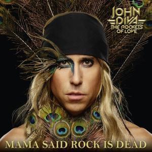John Diva & The Rockets Of Love - Mama Said Rock Is Dead (2019)