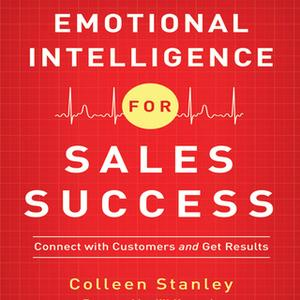 «Emotional Intelligence for Sales Success: Connect With Customers and Get Results» by Colleen Stanley