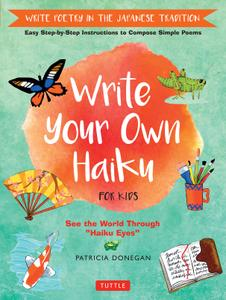 Write Your Own Haiku for Kids: Write Poetry in the Japanese Tradition: Easy Step-by-Step Instructions to Compose Simple Poems