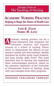 Academic Nursing Practice: Helping to Shape the Future of Healthcare (Springer Series on the Teaching of Nursing)