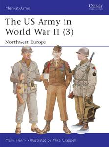 The US Army in World War II (3): Northwest Europe, Book 350 (Men-at-Arms)